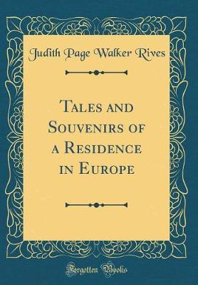 Tales and Souvenirs of a Residence in Europe (Classic Reprint) by Judith Page Walker Rives