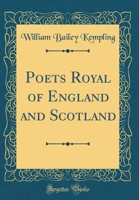 Poets Royal of England and Scotland (Classic Reprint) by William Bailey-Kempling