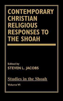 Contemporary Christian Religious Responses to the Shoah by Steven L Jacobs