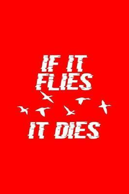 If It Flies It Dies by Gcjournals Hunting Journals