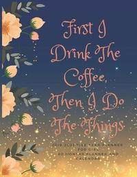 First I Drink The Coffee, Then I Do The Things by Everyday Planner image