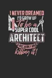 I Never Dreamed I Grow Up To Be A Super Cool Architect by Architect Publishing image
