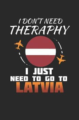 I Don't Need Therapy I Just Need To Go To Latvia by Maximus Designs