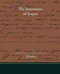 The Impostures of Scapin by . Moliere