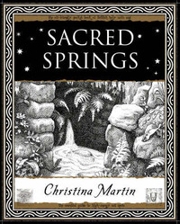 Sacred Springs - Holy Wells in Great Britain by Christina Martin