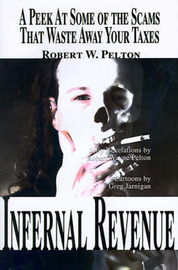 Infernal Revenue: A Jolly Peek at Some of the Scams That Waste Away Your Taxes by Robert W. Pelton image