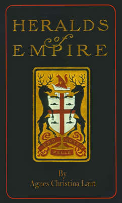 Heralds of Empire: Being the Story of One Ramsay Stanhope by Agnes Christina Laut
