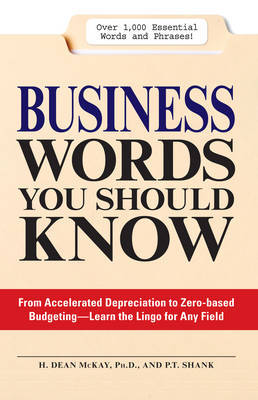 Business Words You Should Know: 1, 000 Essential Words and Phrases for Any Job by H. Dean McKay