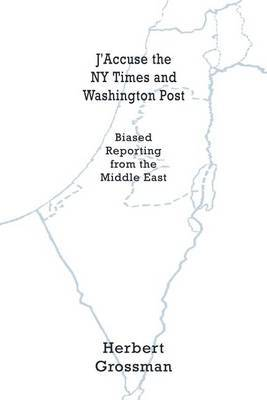 J'Accuse the NY Times and Washington Post by Herbert Grossman image