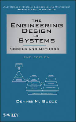 The Engineering Design of Systems: Models and Methods by Dennis M Buede