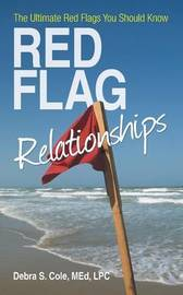 Red Flag Relationships by Debra S. Cole MEd LPC