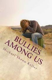 Bullies Among Us by Michael Shawn Keller
