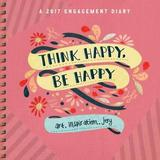 Think Happy, Be Happy Engagement Diary 2017 by Workman Publishing