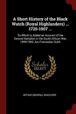 A Short History of the Black Watch (Royal Highlanders) ... 1725-1907 ... by Arthur Grenfell Wauchope image
