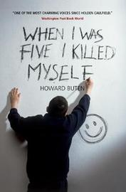 When I Was Five I Killed Myself by Howard Buten image