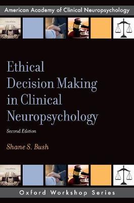 Ethical Decision Making in Clinical Neuropsychology by Shane S. Bush image
