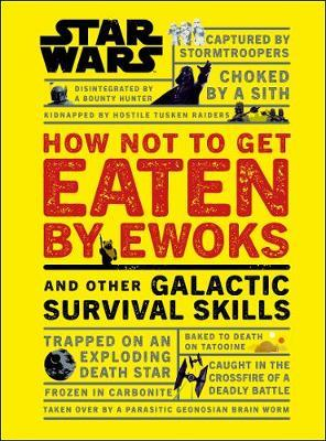 Star Wars How Not to Get Eaten by Ewoks and Other Galactic Survival Skills by DK image