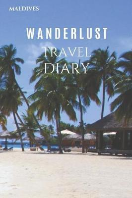 Maldives Wanderlust Travel Diary by Wanderlust Press