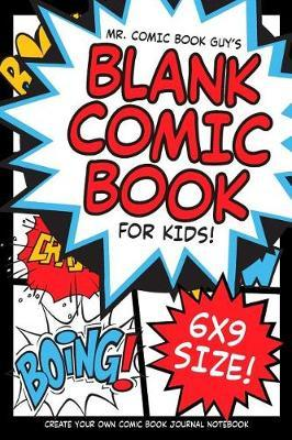 Mr. Comic Book Guy's Blank Comic Book for Kids! 6x9 Size! by . Child
