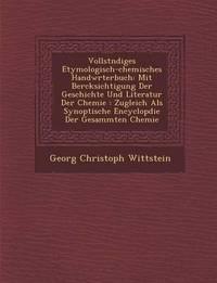Vollst Ndiges Etymologisch-Chemisches Handw Rterbuch by Georg Christoph Wittstein