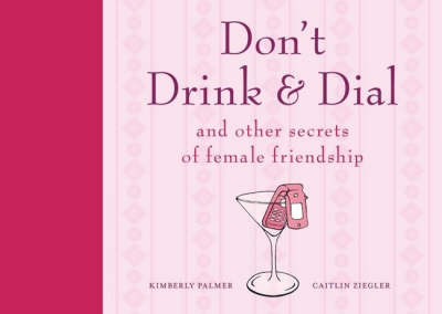Don't Drink and Dial: and Other Secrets of Female Friendship by Kimberley Palmer image