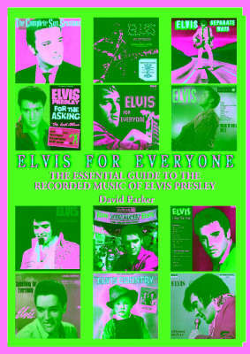 Elvis for Everyone: The Essential Guide to the Recorded Music of Elvis Presley by David Parker image