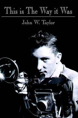 This is The Way it Was by John W. Taylor