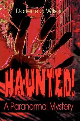 Haunted!: A Paranormal Mystery by Darlene J. Wilson image