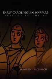 Early Carolingian Warfare by Bernard S Bachrach