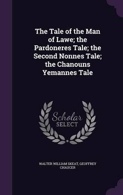 The Tale of the Man of Lawe; The Pardoneres Tale; The Second Nonnes Tale; The Chanouns Yemannes Tale by Walter William Skeat