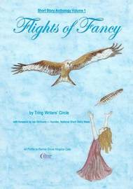 Short Story Anthology Volume 1 - Flights of Fancy by Tring Writers' Circle
