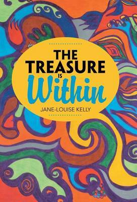 The Treasure Is Within by Jane-Louise Kelly