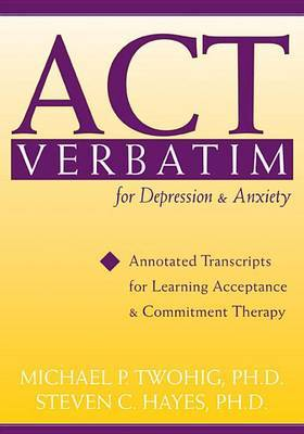 Act Verbatim for Depression and Anxiety by Steven C Hayes
