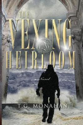 The Vexing Heirloom by T G Monahan