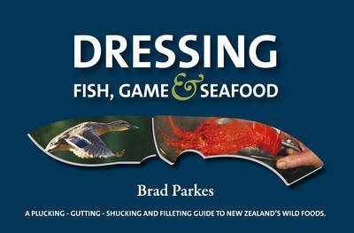 Dressing Fish, Game & Seafood by Brad Parkes