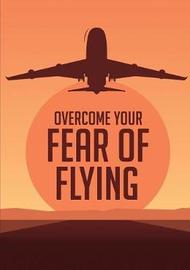 Overcome Your Fеаr оf Flying by My Ebook Publishing House