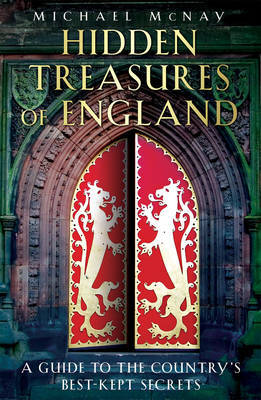 Hidden Treasures of England: A Guide to the Country's Best-kept Secrets by Michael McNay