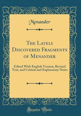 The Lately Discovered Fragments of Menander by Menander Menander