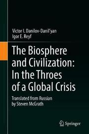 The Biosphere and Civilization: In the Throes of a Global Crisis by Victor I. Danilov-Danilyan image