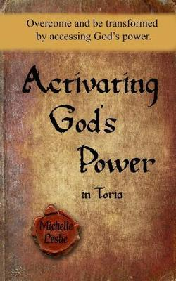 Activating God's Power in Toria by Michelle Leslie image