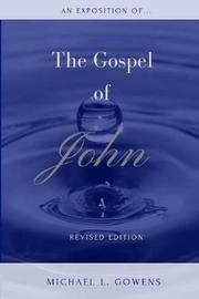 An Exposition of the Gospel of John by Michael L Gowens