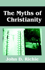 The Myths of Christianity by John D. Richie image
