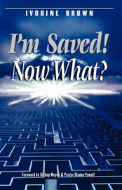 I'm Saved! Now What? by Ivorine Brown image