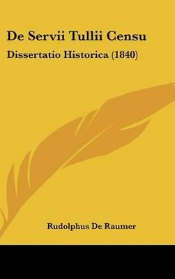de Servii Tullii Censu: Dissertatio Historica (1840) by Rudolphus De Raumer image