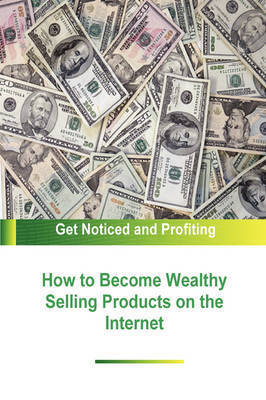 How to Become Wealthy Selling Products on the Internet by Author Stacey Chillemi