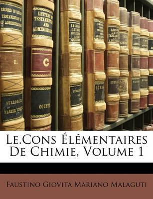 Le.Cons Lmentaires de Chimie, Volume 1 by Faustino Giovita Mariano Malaguti