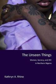 The Unseen Things by Kathryn A Rhine