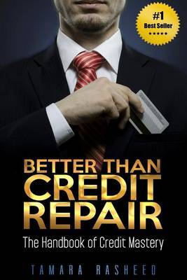 Better Than Credit Repair: : The Handbook of Credit Mastery by Tamara Rasheed image