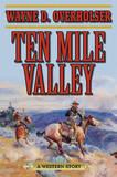 Ten Mile Valley: A Western Story by Wayne D Overholser