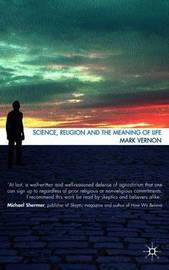 Science, Religion, and the Meaning of Life by Mark Vernon